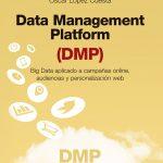 Novedad Editorial: (DMP): Big Data aplicado a campañas online, audiencias y personalización web.