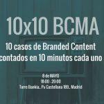 BCMA celebra el evento 10x10BCMA el 8 de mayo con 10 casos de éxito de Branded Content