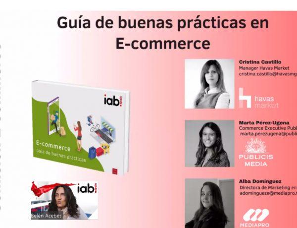 IAB Spain , acebes, presenta ,Guía ,Buenas Prácticas , E-commerce 2021, cristina castillo, perez-ugena, alba dominguez, publicis media, mediapro, havasmg, programapublicidad