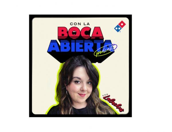 Dominos Pizza ,lanza,Boca Abierta, podcast ,Spotify ,Good Rebels,influencer ,Lalachus, programapublicidad